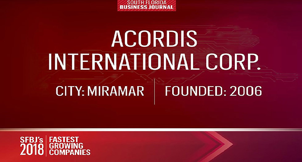 Acordis International Corp. City: Miramar. Founded 2006. SFBJ's Fastest Growing Companies 2018